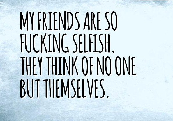 40+ Best Selfish Friends Quotes And Sayings   QuotesLogy
